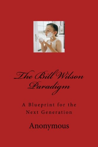9781512048780: The Bill Wilson Paradigm: A Blueprint for the Next Generation