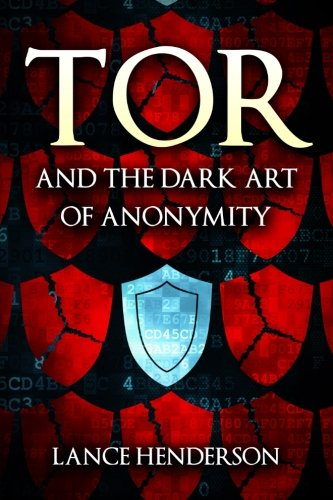 9781512049589: Tor and the Dark Art of Anonymity: How to Be Invisible from NSA Spying