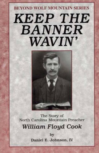 9781512050844: Keep the Banner Wavin': The Story of North Carolina Mountain Preacher William Floyd Cook (Beyond Wolf Mountain Series) (Volume 1)