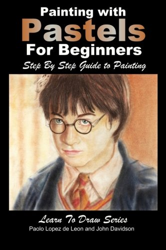 9781512050974: Painting with Pastels For Beginners - Step by Step Guide to Painting