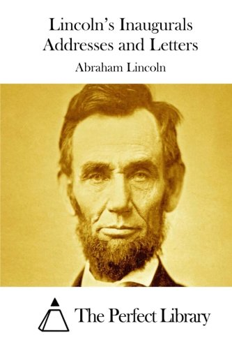 9781512054705: Lincoln's Inaugurals Addresses and Letters (Perfect Library)