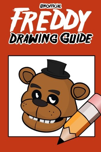 9781512062120: Unofficial Freddy Drawing Guide: How To Draw Your Favorite Five Nights Characters (FNAF Edition)