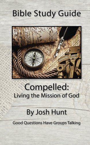 9781512063547: Bible Study Guide: Compelled -- Living the Mission of God: Good Questions Have Small Groups Talking (Volume 21)