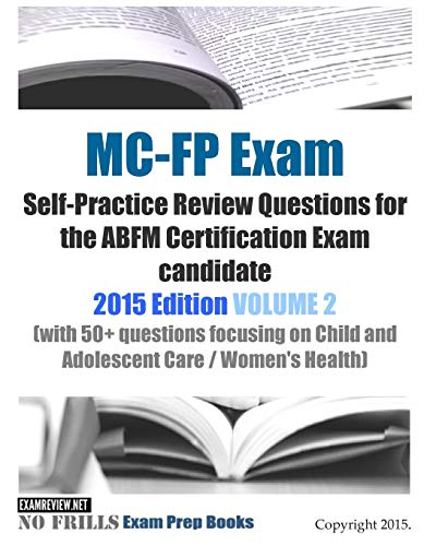 9781512065060: MC-FP Exam Self-Practice Review Questions for the ABFM Certification Exam candidate: 2015 Edition VOLUME 2 (with 50+ questions focusing on Child and ... / Women's Health) (No Frills Exam Prep Books)