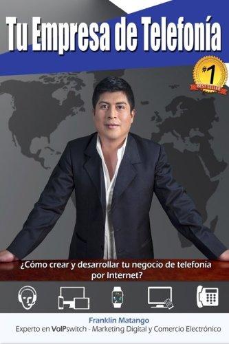 9781512065558: Tu Empresa de Telefonía: ¿Cómo crear y desarrollar tu negocio de telefonía por Internet? (Spanish Edition)