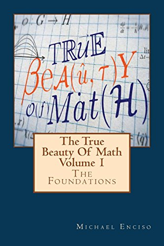 9781512065916: The True Beauty Of Math: Volume 1, The Foundations