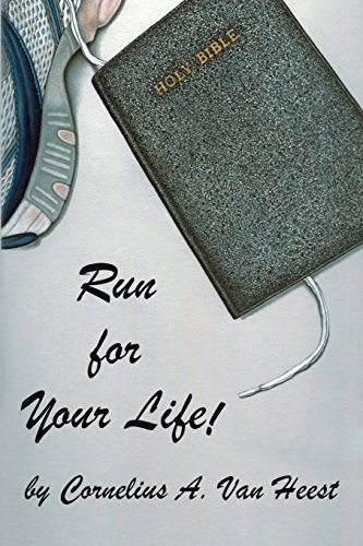 Run For Your Life!: Cornelius A. Van Heest