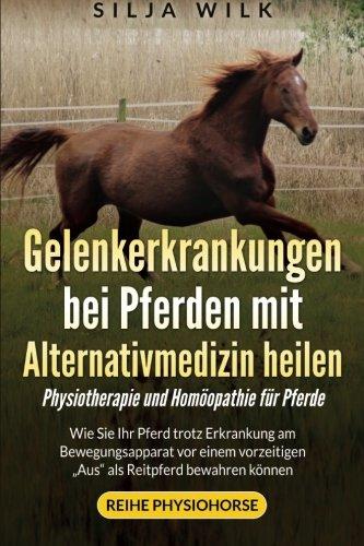 9781512070668: Gelenkerkrankungen bei Pferden mit Alternativmedizin heilen: Wie Sie Ihr Pferd trotz Erkrankung am Bewegungsapparat vor einem vorzeitigen Aus als Reitpferd bewahren koennen: Volume 1 (Physiohorse)