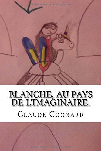 9781512071061: Blanche, au pays de l'imaginaire.: Cousines et cousins partent � l'aventure.