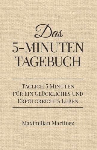 9781512071740: Das 5-Minuten Tagebuch: Täglich 5 Minuten für ein glückliches und erfolgreiches Leben (Dankbarkeitsjournal, Erfolgsjournal)