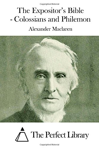The Expositor's Bible - Colossians and Philemon: MacLaren, Alexander