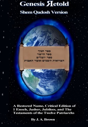 Genesis Retold: A Restored Name, Critical Edition of 1 Enoch, Jasher, Jubilees, and the Testaments ...