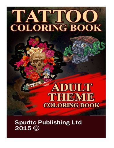 Tattoo Coloring Book: Adult Theme Coloring Book: Spudtc Publishing Ltd