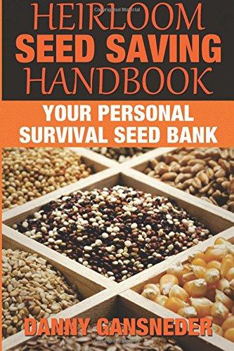 Heirloom Seed Saving Handbook: Your Personal Survival Seed Bank: Danny Gansneder