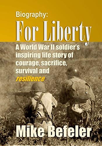 9781512079784: For Liberty: A World War II soldier's inspiring life story of courage, sacrifice, survival and resilience.