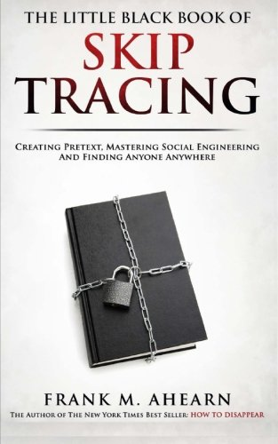 The Little Black Book Of Skip Tracing: Creating Pretext, Mastering Social Engineering And Finding ...