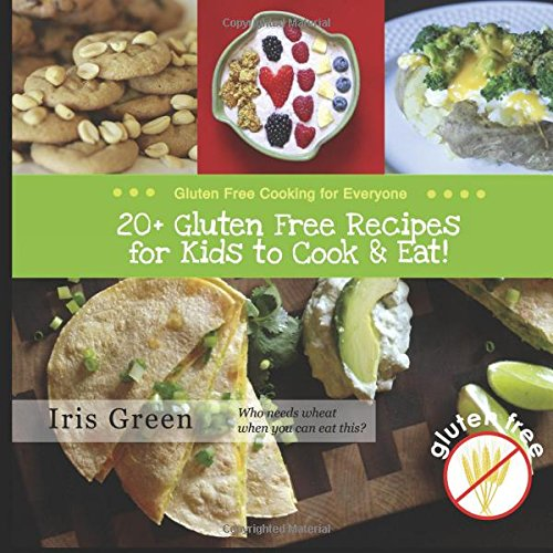20+ Gluten Free Recipes for Kids to Cook & Eat!: Iris Green