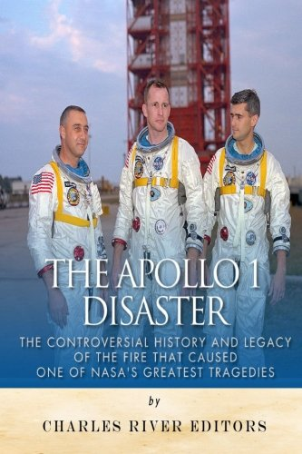 9781512082159: The Apollo 1 Disaster: The Controversial History and Legacy of the Fire that Caused One of NASA's Greatest Tragedies