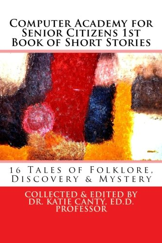 9781512083668: Computer Academy for Seniors 1st Book of Short Stories: 16 Senior Tales of Folklore, Discovery, and Mystery (Volume 1)