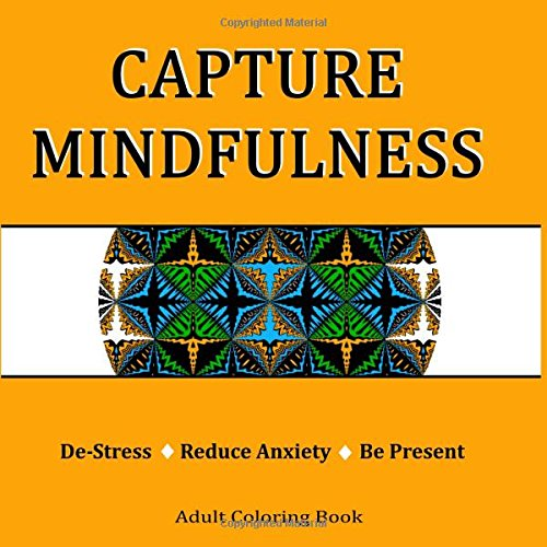9781512085730: Capture Mindfulness Adult Coloring Book: De-Stress, Reduce Anxiety, Be Present (Volume 1)