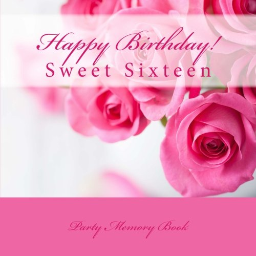 happy birthday sweet sixteen 9781512087574: Happy Birthday!: Sweet Sixteen Party Memory Book  happy birthday sweet sixteen