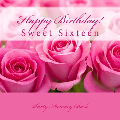 happy birthday sweet sixteen 9781512087604: Happy Birthday!: Sweet Sixteen Party Memory Book  happy birthday sweet sixteen