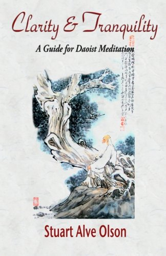 Clarity and Tranquility: A Guide for Daoist Meditation: Stuart Alve Olson
