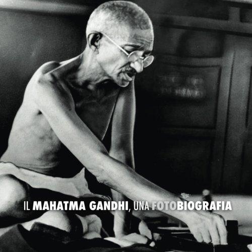Il Mahatma Gandhi, una Fotobiografia (Italian Edition): Lucchese, Adriano