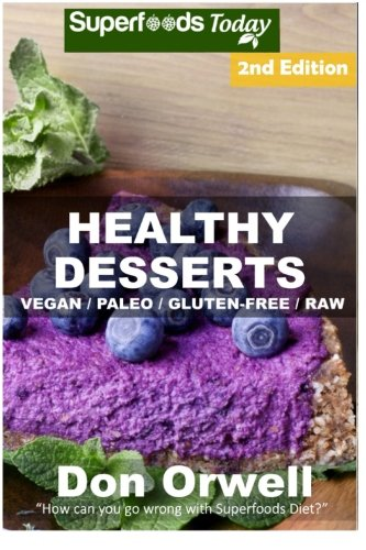 Healthy Desserts: 60+ Quick & Easy Cooking, Gluten-Free Cooking, Wheat Free Cooking, Paleo ...