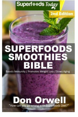 Superfoods Smoothies Bible: Over 160 Blender Recipes, Whole Foods Diet, Heart Healthy Diet, Natural...