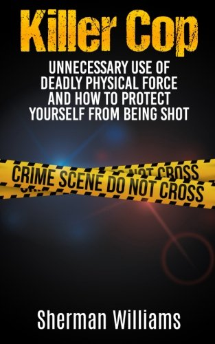 9781512089509: Killer Cop: Unnecessary Use of Deadly Physical Force and How to protect yourself from being shot