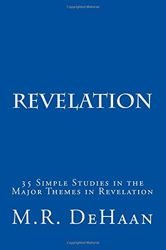 Revelation: 35 Simple Studies in the Major Themes in Revelation: DeHaan, M. R.