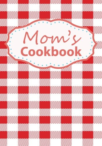 9781512090390: Mom's Cookbook: Blank Recipe Book For 212 Of Your Mom's Favorite Dishes!