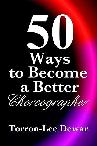 9781512090765: 50 Ways to Become a Better Choreographer