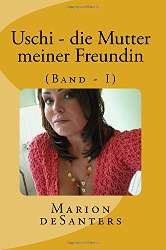 9781512091007: Uschi - die Mutter meiner Freundin: (Band - I)