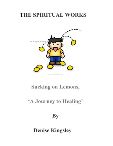 9781512092127: The Spiritual Works. 'Sucking On Lemons'.: A Journey To Healing (The Spiritual Works. Book One) (Volume 1)