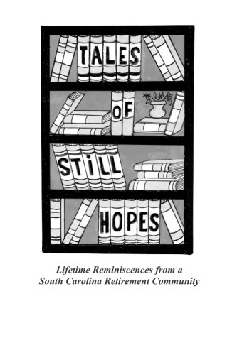 9781512093216: Tales of Still Hopes: Lifetime Reminiscences from a South Carolina Retirement Community