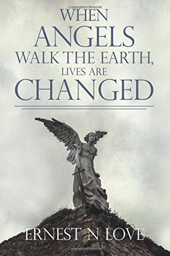 9781512094732: When Angels Walk the Earth, Lives Are Changed (When Angles Walk the Earth, Lives Are Changed) (Volume 1)