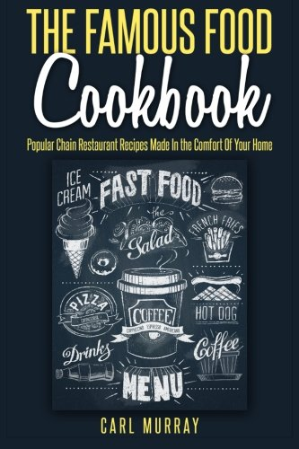 9781512095944: The Famous Food Cookbook: Popular Chain Restaurant Recipes Made In the Comfort Of Your Home