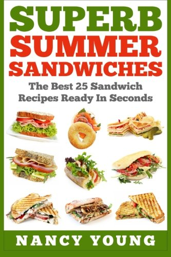 9781512096415: Superb Summer Sandwiches: The Best 25 Sandwich Recipes Ready In Seconds