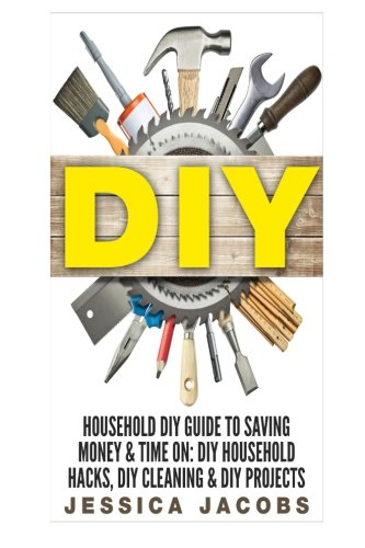 9781512096668: Household DIY: Save Time and Money with Do It Yourself Hints & Tips on Furniture, Clothes, Pests, Stains, Residues, Odors and More! (Cleaning and ... Projects, Do It Yourself Home) (Volume 2)