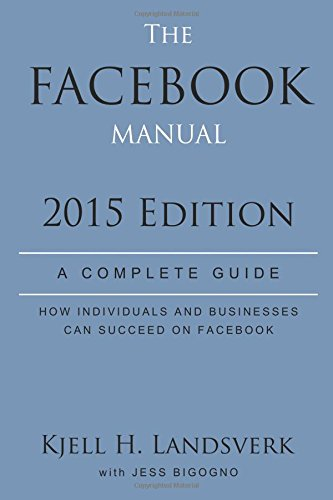 The Facebook Manual: 2015 Edition: Landsverk, Mr Kjell Halvor; Bigogno, Ms Jess