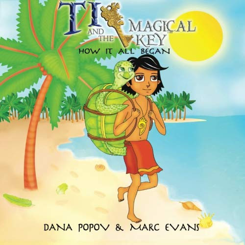 Ti and the Magical Key: How it all began (Volume 1): Dana Popov