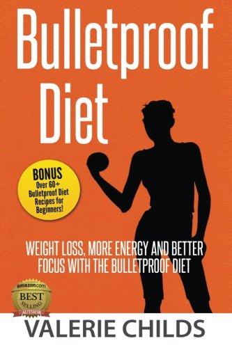 9781512099591: Bulletproof Diet: Weight Loss, More Energy and Better Focus with the Bulletproof Diet, Bonus! Over 60+ Bulletproof Diet Recipes for Beginners!