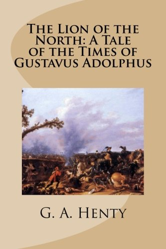 9781512099669: The Lion of the North: A Tale of the Times of Gustavus Adolphus