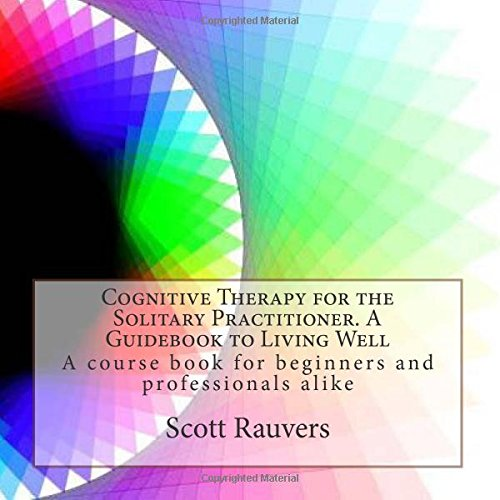 9781512101652: Cognitive Therapy for the Solitary Practitioner. A Guidebook to Living Well