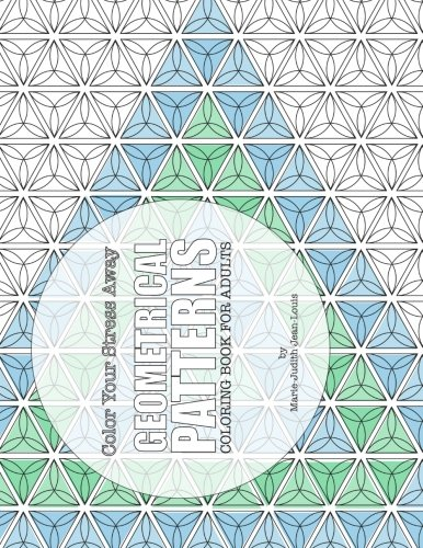 9781512103502: Color Your Stress Away : Geometrical Patterns: Coloring Book for Adults