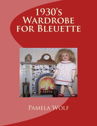 "1930 Wardrobe for Bleuette: and other 11"" dolls: Pamela Wolf"