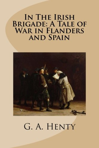 9781512104783: In The Irish Brigade: A Tale of War in Flanders and Spain