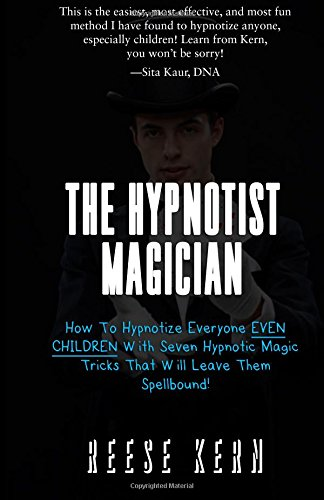 9781512105735: The Hypnotist Magician: How To Hypnotize Everyone EVEN CHILDREN With Seven Hypnotic Magic Tricks That Will Leave Them Spellbound!